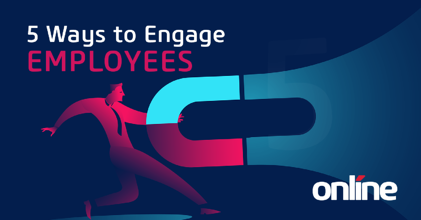 5 Ways to Engage Employees