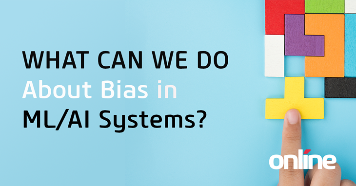 What Can We Do About Bias in ML/AI Systems
